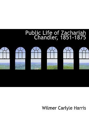 Public Life of Zachariah Chandler, 1851-1875 book written by Wilmer Carlyle Harris