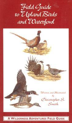 Field Guide to Upland Birds and Waterfowl book written by Christopher Smith