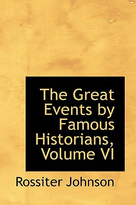 The Great Events by Famous Historians book written by Rossiter Johnson