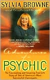 Adventures of a Psychic: The Fascinating and Inspiring True-Life Story of One of America's Most Successful Clairvoyants book written by Sylvia Browne
