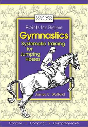 Gymnastics: Systematic Training for Jumping Horses book written by James C. Wofford