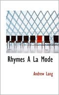 Rhymes a la Mode book written by Andrew Lang