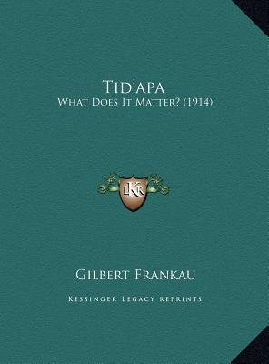 Tid'apa: What Does It Matter? (1914) book written by Frankau, Gilbert