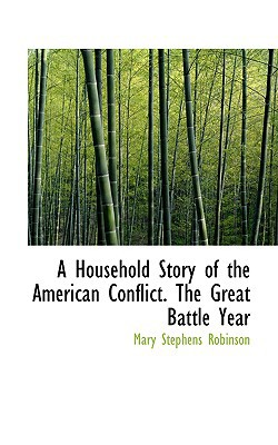 A Household Story of the American Conflict: The Great Battle Year book written by Mary Stephens Robinson