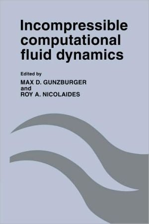 Incompressible Computational Fluid Dynamics: Trends and Advances book written by Max D. Gunzburger