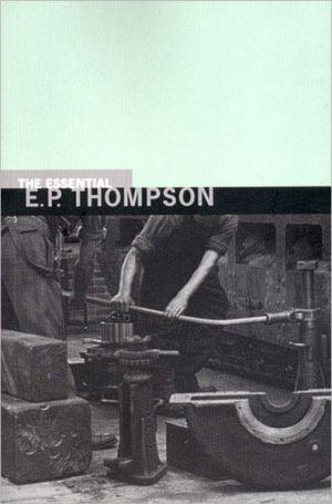 The Essential E. P. Thompson book written by E. P. Thompson