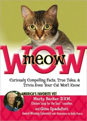 meowWOW!: Curiously Compelling Facts, True Tales, and Trivia Even Your Cat Won't Know book written by Marty Becker, D.V.M.
