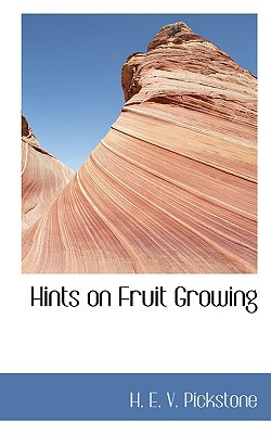 Hints on Fruit Growing written by E. V. Pickstone, H.