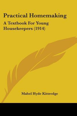 Practical Homemaking: A Textbook for Young Housekeepers (1914) book written by Kittredge, Mabel Hyde