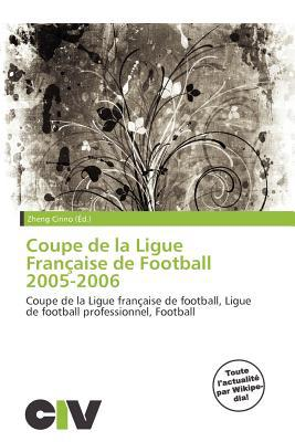 Coupe de La Ligue Fran Aise de Football 2005-2006 written by Zheng Cirino