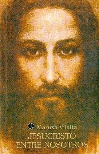 Jesucristo entre nosotros book written by Maruxa Vilalta