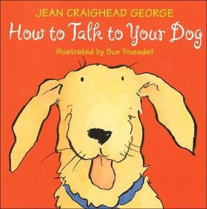 How to Talk to Your Dog book written by Jean Craighead George