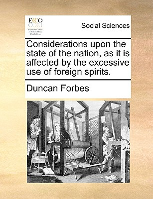 Considerations Upon the State of the Nation, as It Is Affected by the Excessive Use of Foreign Spirits. written by Forbes, Duncan