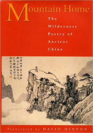 Mountain Home: The Wilderness Poetry of Ancient China book written by David Hinton