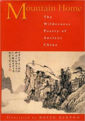 Mountain Home: The Wilderness Poetry of Ancient China written by David Hinton