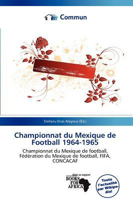 Championnat Du Mexique de Football 1964-1965 written by Stefanu Elias Aloysius