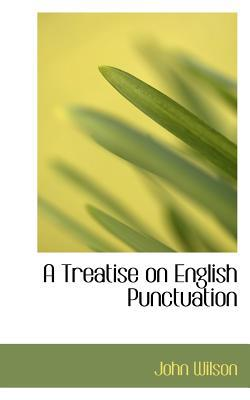 A Treatise on English Punctuation book written by Wilson, John