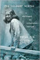 Coldest Winter: A Stringer in Liberated Europe book written by Paula Fox