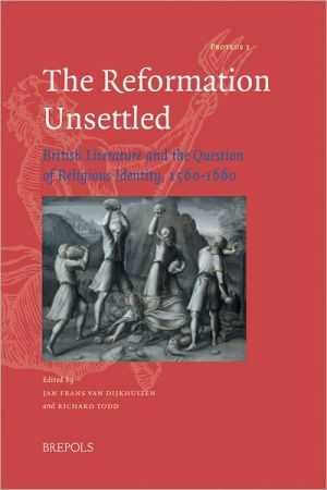The Reformation Unsettled: British Literature and the Question of Religious Identity, 1560-1660 book written by Jan Franz van Dijkhuizen
