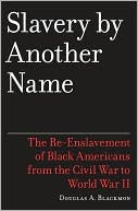 Slavery By Another Name: The Re-Enslavement of Black Americans from the Civil War to World War II book written by Douglas A. Blackmon