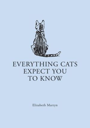 Everything Cats Expect You to Know book written by Elizabeth Martyn