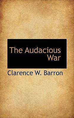 The Audacious War book written by Barron, Clarence Walker