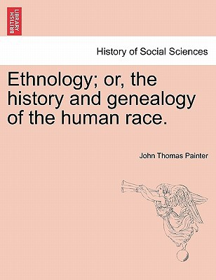 Ethnology; Or, the History and Genealogy of the Human Race. book written by John Thomas Painter , Painter, John Thomas