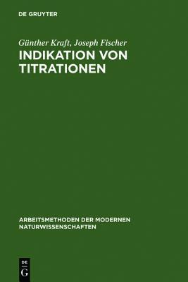 Indikation Von Titrationen written by Kraft, Ga1/4nther , Fischer, Joseph