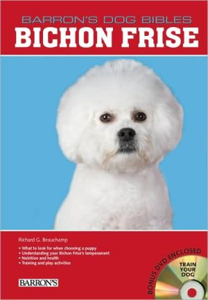 Bichon Frise (Barron's Dog Bibles Series) book written by Richard G. Beauchamp