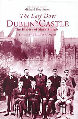 The Last Days of Dublin Castle: The Mark Sturgis Diaries book written by Michael Hopkinson