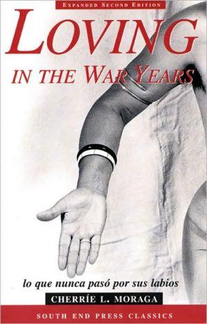 Loving in the War Years: Lo que nunca paso por sus labios book written by Cherrie Moraga