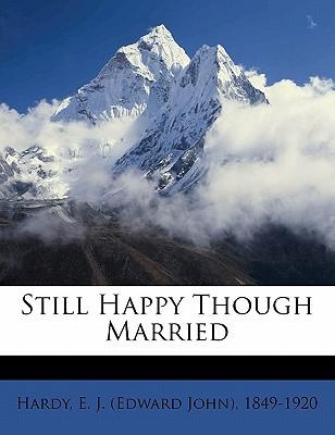 Still Happy Though Married book written by HARDY, E. J. EDWARD , Hardy, E. J.