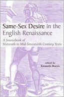 Same-Sex Desire in the English Renaissance: A SourceBook of Texts, 1470-1650, Vol. 12 book written by Kenneth Borris