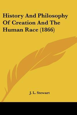 History And Philosophy Of Creation And The Human Race (1866) written by J. L. Stewart