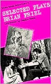 Selected Plays book written by Brian Friel