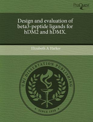 Design and Evaluation of Beta3-Peptide Ligands for Hdm2 and Hdmx. written by Elizabeth A. Harker
