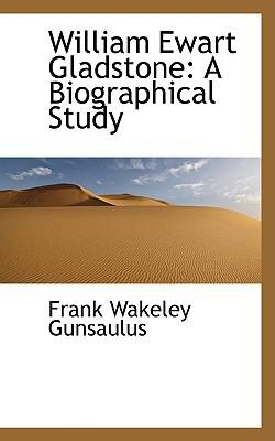 William Ewart Gladstone: A Biographical Study book written by Gunsaulus, Frank Wakeley