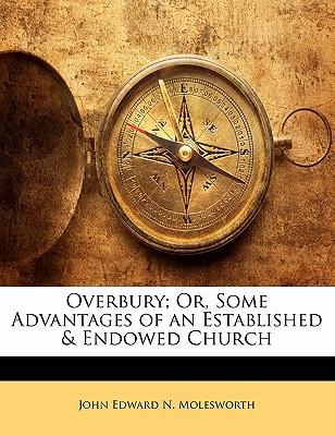 Overbury; Or, Some Advantages of an Established & Endowed Church book written by Molesworth, John Edward N.