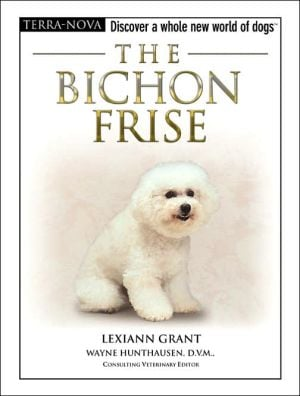 The Bichon Frise: Discover a Whole New World of Dogs book written by Lexiann Grant