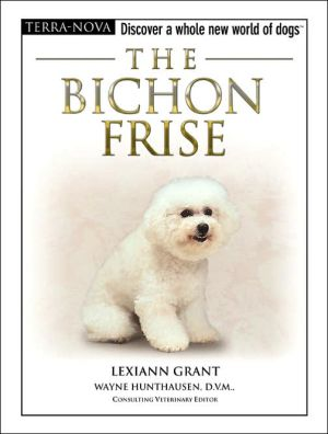 The Bichon Frise: Discover a Whole New World of Dogs written by Lexiann Grant