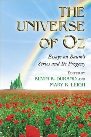 The Universe of Oz: Essays on Baum's Series and Its Progeny book written by Kevin K. Durand