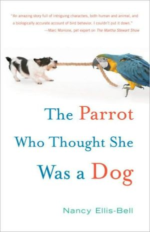 The Parrot Who Thought She Was a Dog book written by Nancy Ellis-Bell
