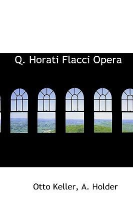 Q. Horati Flacci Opera book written by Keller, Otto