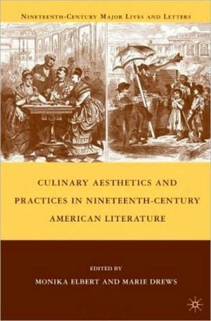 Culinary Aesthetics and Practices in Nineteenth-Century American Literature book written by Monika Elbert