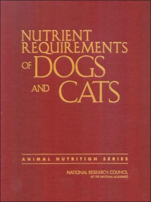 Nutrient Requirements of Dogs and Cats: book written by Subcommittee on Dog and Cat Nutrition