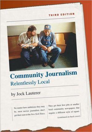 Community Journalism: Relentlessly Local book written by Jock Lauterer