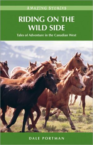 Riding on the Wild Side: Tales of Adventure in the Canadian West book written by Dale Portman