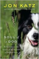 Soul of a Dog: Reflections on the Spirits of the Animals of Bedlam Farm book written by Jon Katz