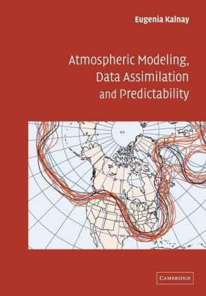 Atmospheric Modeling, Data Assimilation and Predictability written by Eugenia Kalnay