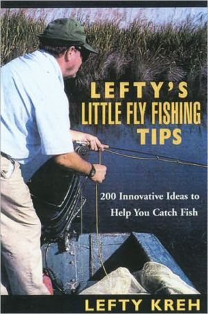 Lefty's Little Fly-Fishing Tips : 200 Innovative Ideas to Help You Catch Fish book written by Lefty Kreh